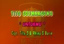 TITO SUMARSONO  – UNTUKMU